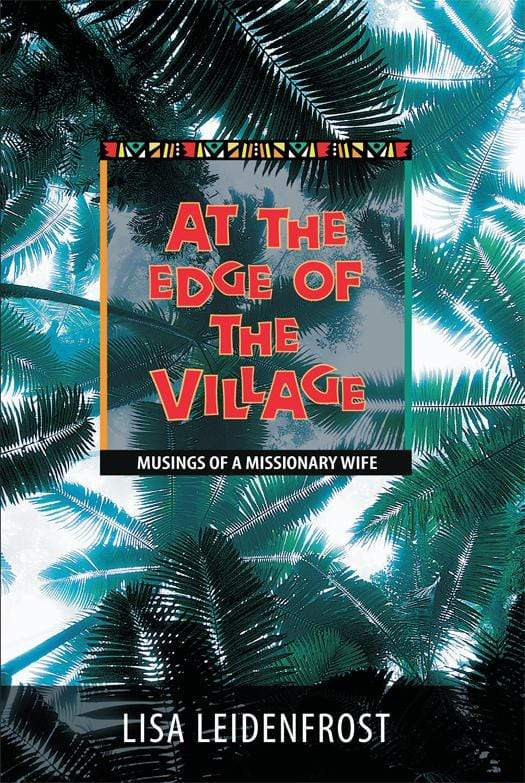 At the Edge of the Village: Musings of a Missionary Wife
