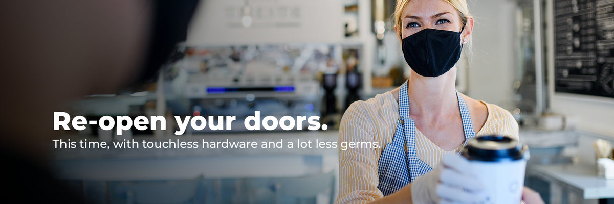 Re-open your doors. This time, with touchless hardware and a lot less germs.
