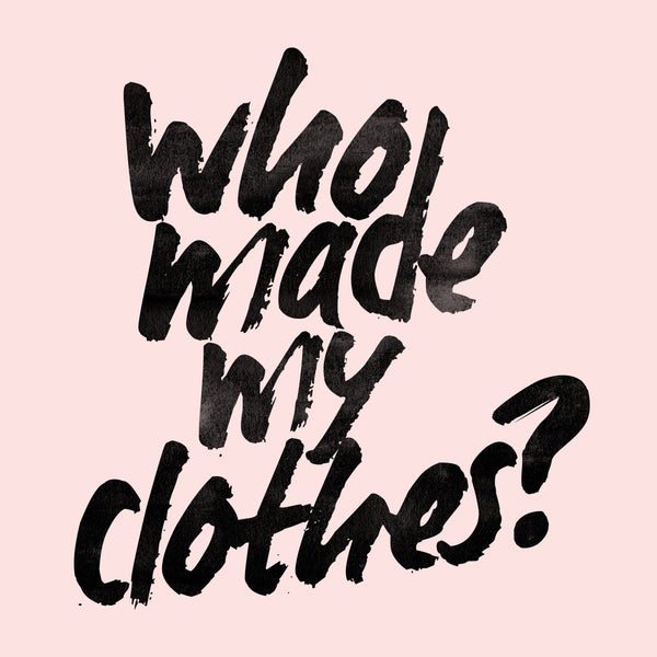 Fashion Revolution Week - Who Made My Clothes?