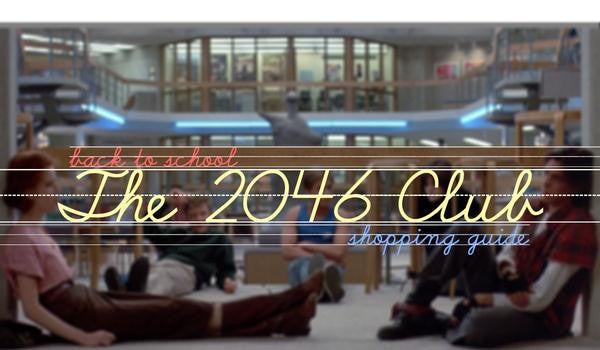 The 2046 Club: A Back to School Shopping Guide