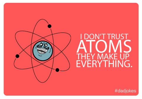 I don't trust atoms they make up everything. #dadjokes | Room 2046 Toronto Canada