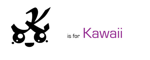 K is for Kawaii