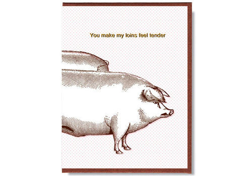 Smitten Kitten Tomfoolery Card - You make my loins feel tender