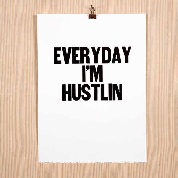 "Image for the letterpress poster ""Everyday I'm Hustlin"""