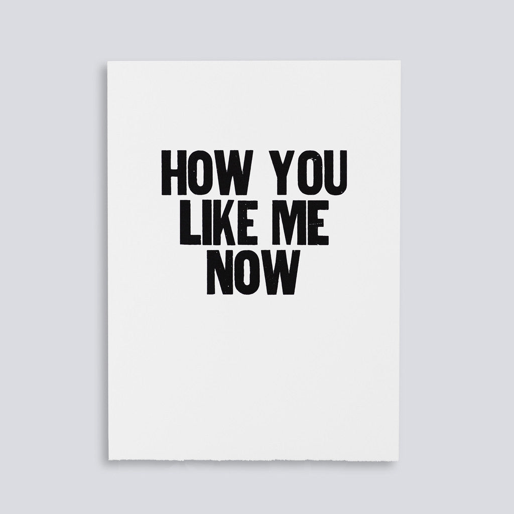 "Image for the letterpress poster ""How You Like Me Now"" by Paper Jam Press"