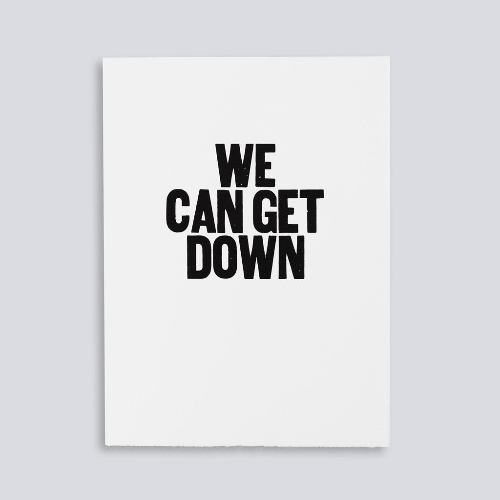 "Image for the letterpress poster ""We Can Get Down"" by Paper Jam Press"