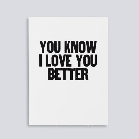 "Image for the letterpress poster ""You Know I Love You Better"" by Paper Jam Press"