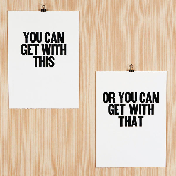 "Image showing letterpress poster pair with the sayings ""You can get with this"" and ""Or you can get with that"""