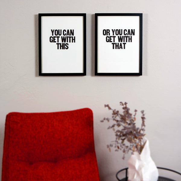 "Image showing framed letterpress poster pair with the sayings ""You can get with this"" and ""Or you can get with that"""