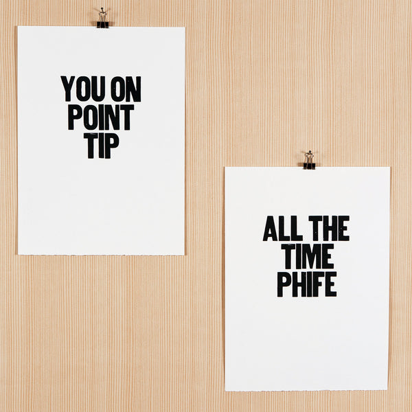 "Image showing a pair of letterpress posters with the saying ""You on Point Tip"" and ""All the Time Phife"""