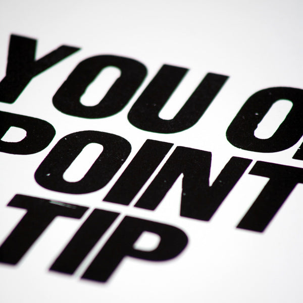 "Image showing a letterpress poster with the saying ""You on Point Tip"""