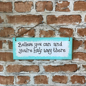 Believe you can and you're half way there - Handmade Wooden Plaque