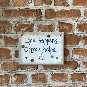 Life happens... Coffee helps... - Handmade Wooden Plaque