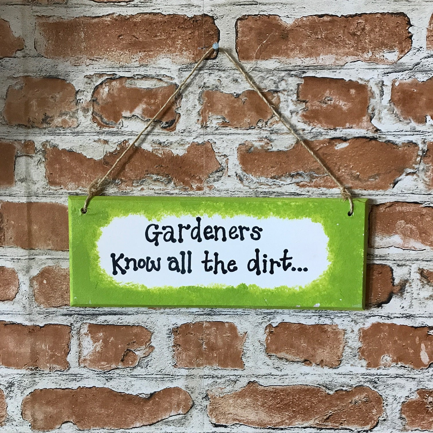 Gardeners know all the dirt - Handmade Wooden Plaque