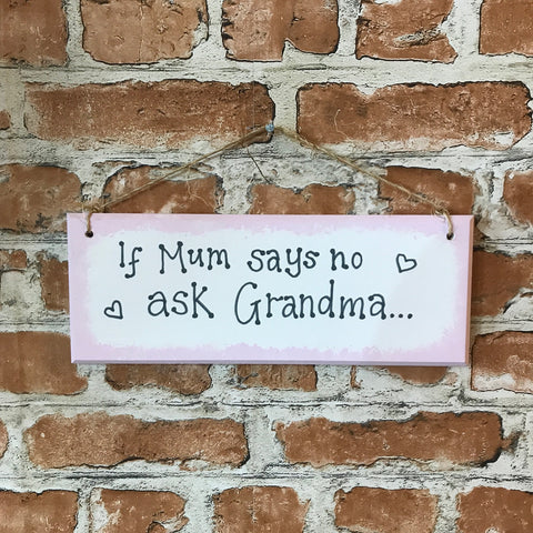 If Mum says no ask Grandma - Handmade Wooden Plaque