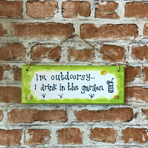 I'm outdoorsy... I drink in the garden - Handmade Wooden Plaque