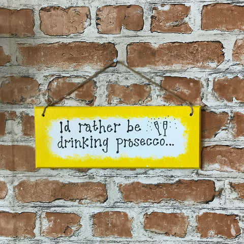 I'd rather be drinking Prosecco - Handmade Wooden Plaque