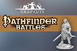 Pathfinder Battles Deep Cuts