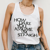 Collection 01 | How Dare You Assume I'm Straight Tank Top