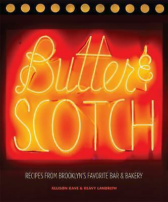 Butter & Scotch : Recipes from Brooklyn's Favorite Bar & Bakery, Hardcover by...