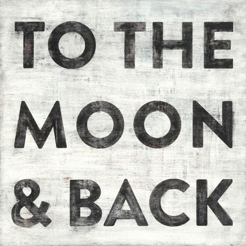 "To the Moon & Back is printed in black on a white rustic background 36"" x 36"""