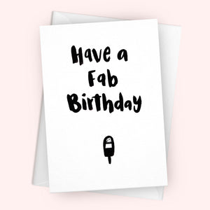 'Have A Fab Birthday' Greetings Card