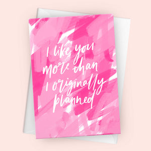 'I Like You More Than I Originally Planned' Greetings Card