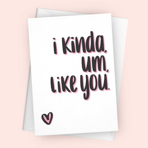 'I Kinda, um, Like You' Greetings Card
