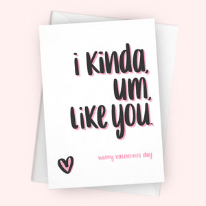 'I Kinda, um, Like You' Greetings Card {v.day edition}