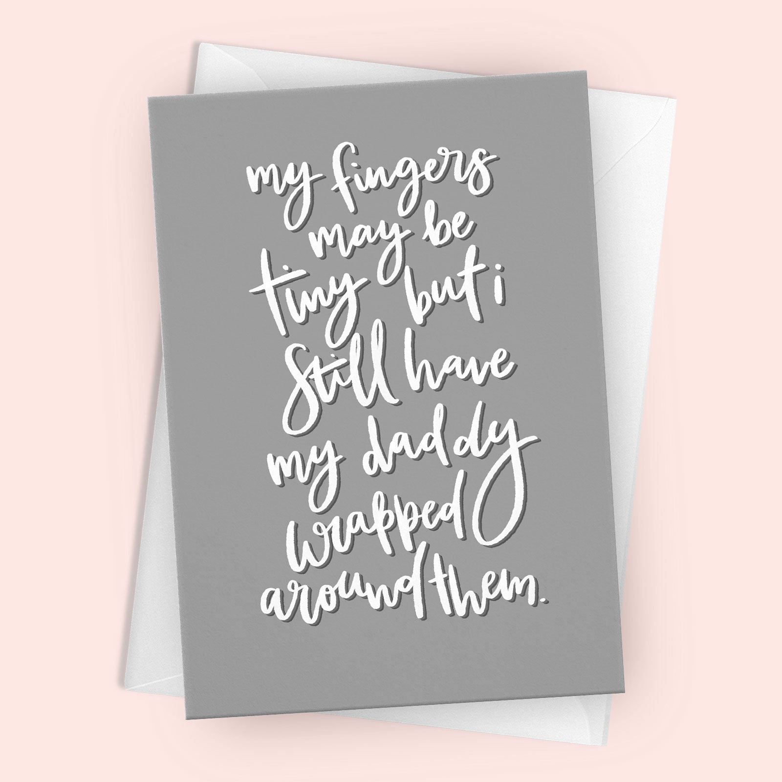 'My Fingers May Be Tiny' Greetings Card