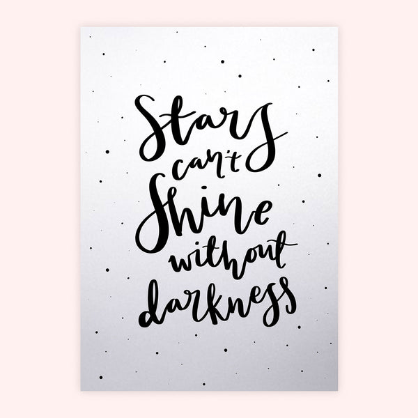 'Stars Can't Shine Without Darkness' Shimmery Screen Print