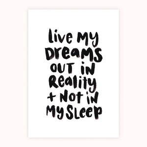 'Live My Dreams Out In Reality' Print