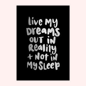 'Live My Dreams Out In Reality' Foil Print