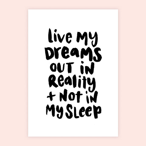 'Live My Dreams Out In Reality' Screen Print