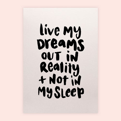 'Live My Dreams Out In Reality' Shimmery Screen Print