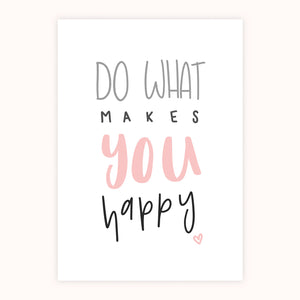 'Do What Makes You Happy' Print