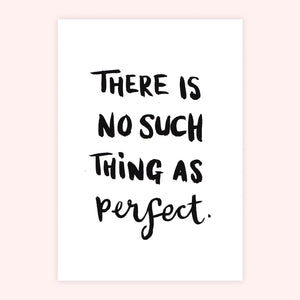 'No Such Thing As Perfect' Print