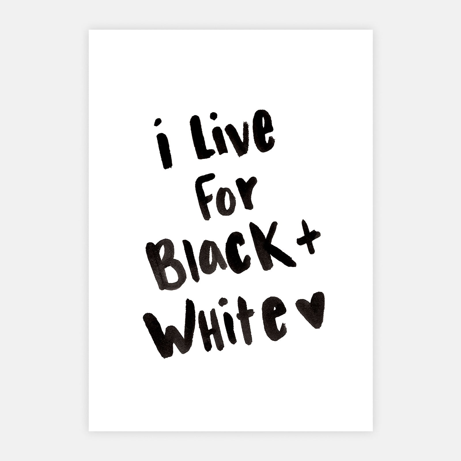'I Live For Black + White' Print
