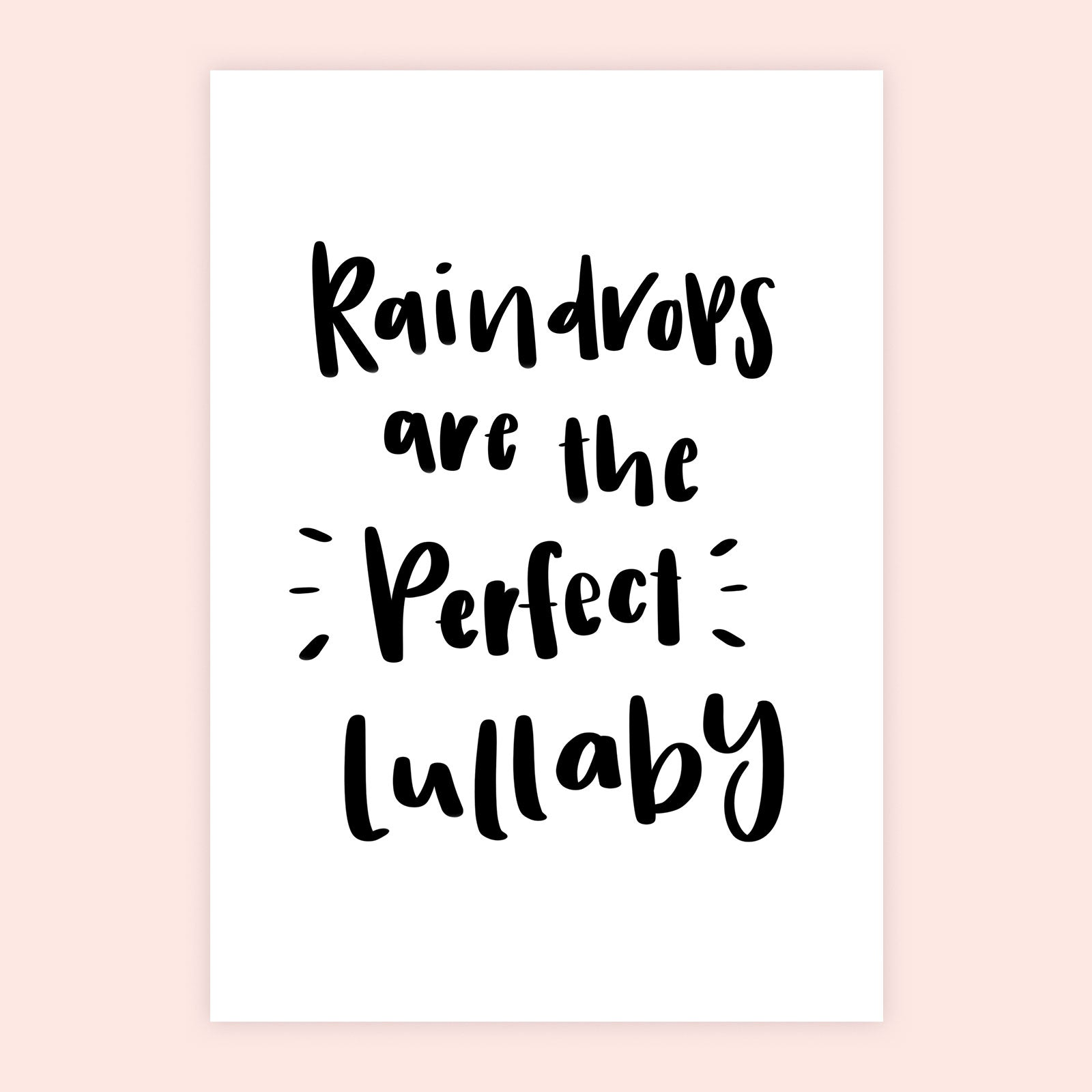 'Raindrops Are The Perfect Lullaby' Print