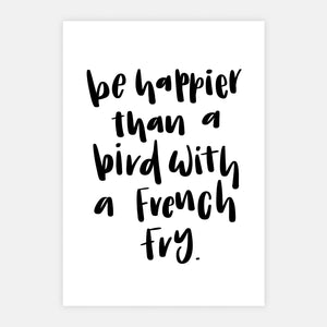 'Happier Than a Bird With a French Fry' Print
