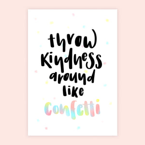 'Throw Kindness Around Like Confetti' Print