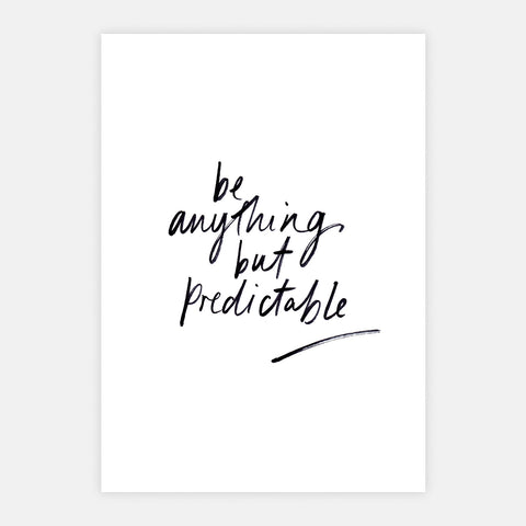 'Be Anything But Predictable' Print