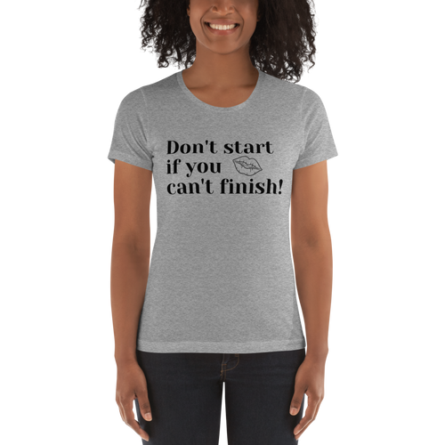 Don't Start Women's t-shirt