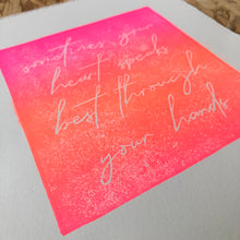 Load image into Gallery viewer, The Estelle • Your Heart Speaks Best Through Your Hands Lino Print NEON OMBRÉ 1/1