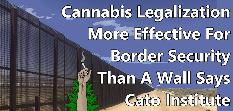 Is Ending Cannabis Prohibition a Better Solution than a Border Wall?