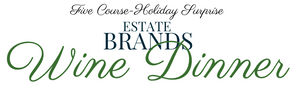 Estate Brands Wine Dinner | 5 Course Holiday Surprise