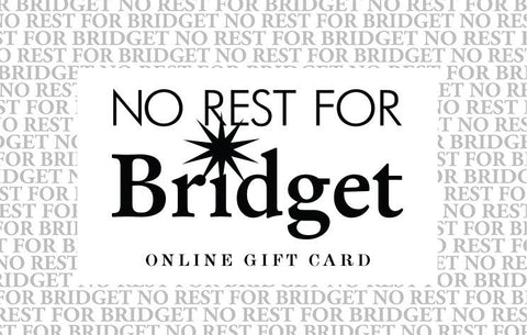 No Rest For Bridget In-Store and Online Gift Cards
