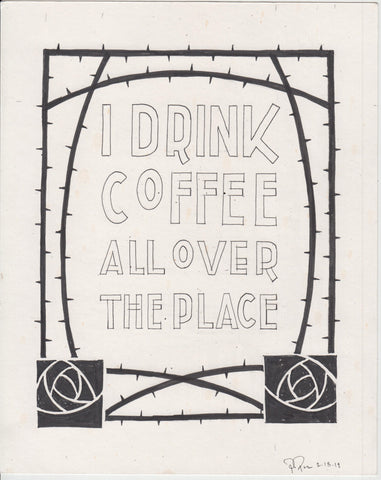 Original Drawing - Drink Coffee All Over