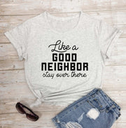 Like A Good Neighbor Stay Over There T Shirt - WINK EYELASH BAR & MAKEUP STUDIO
