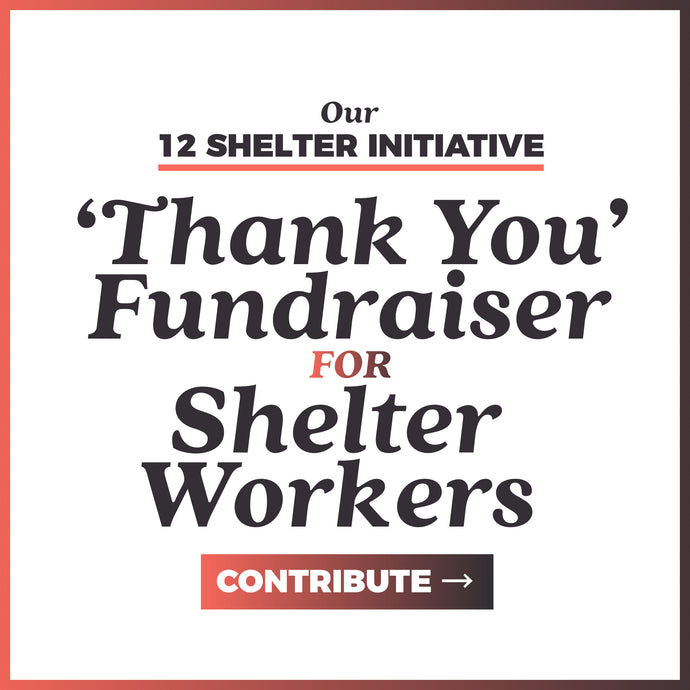'Thank You' Fund for Shelter Workers | 12 Shelter Initiative